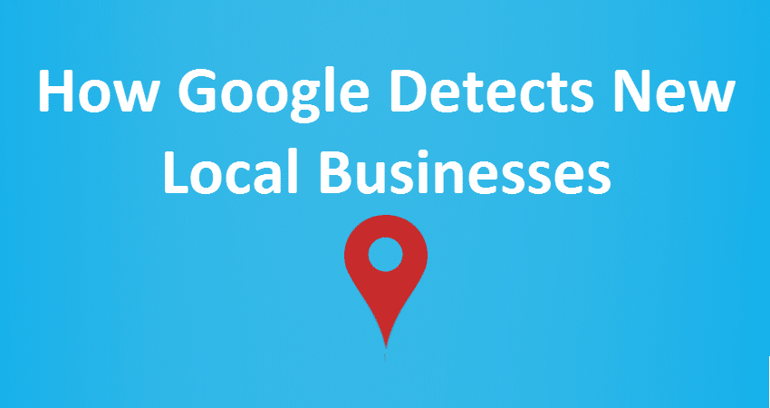 How Google Detects New Local Businesses