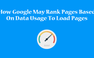 How Google May Rank Pages Based On Data Usage To Load Pages