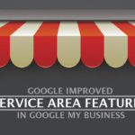 Google Improved Service Area Features in Google My Business