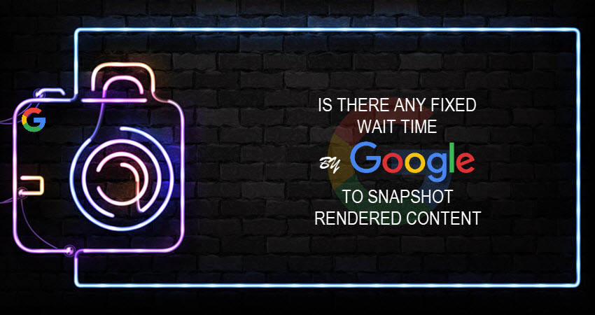 Google on Rendered Content Snapshot Time