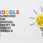 Google Launched New Removal Report in Search Console