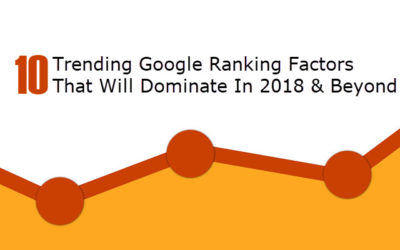 10 Trending Google Ranking Factors That Will Dominate In 2018 & Beyond